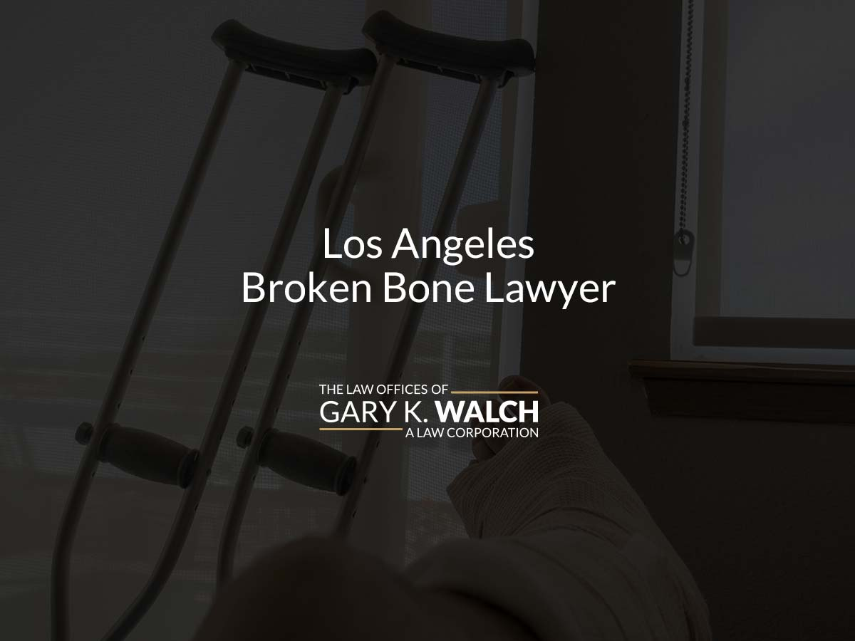 Los Angeles Broken Bone Lawyer   Law Offices of Gary K ...